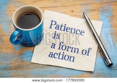Patience is a form of action - inspirational handwriting on a napkin with a cup of espresso coffee