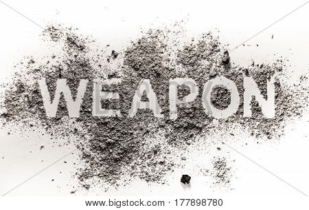 Weapon word made in grey ash dust dirt filth as a dangerous death aggression protection violence crime and war concept image