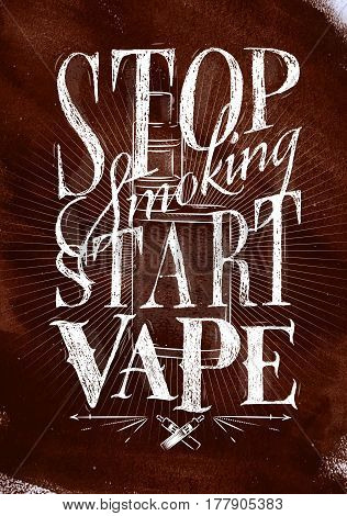 Poster with vaporizer in vintage lettering stop smoking start vape drawing on brown background.