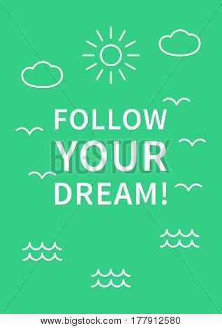 Follow your dream. Inspirational motivational quote on light green background. Positive affirmation for print poster banner decorative card. Vector typography concept graphic design illustration.