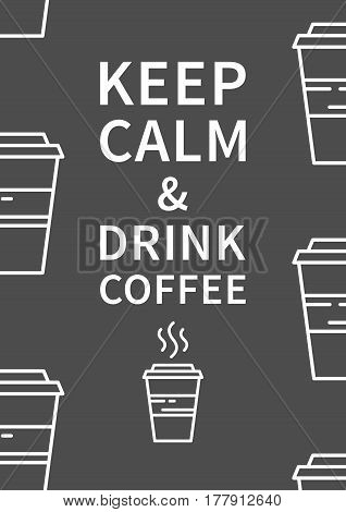 Keep calm and drink coffee. Inspiring phrase. Motivation quote. Positive affirmation. Creative vector typography concept design illustration with dark grey background.