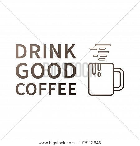 Drink good coffee. Inspiring phrase. Motivation quote. Positive affirmation. Creative vector typography concept design illustration with white background.