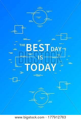 The Best Day is Today. Motivation quote. Positive affirmation. Creative vector typography concept design illustration with light blue background.
