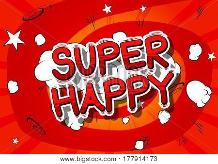 Super Happy - Comic book style word on abstract background.