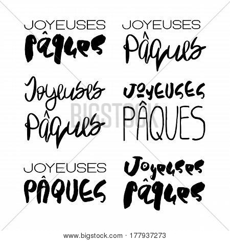 Set of 6 decorative handdrawn lettering. Modern ink calligraphy. Happy Easter in french. Handwritten black phrases isolated on white background. Vector elements for greeting card and decor