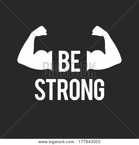 Be strong, inspirational quote and muscular arms. Biceps muscle sign. Vector illustration for web design banner or print poster