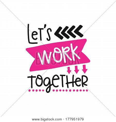 Vector poster with phrase decor elements. Typography card, image with lettering. Design for t-shirt and prints. Let s work together.