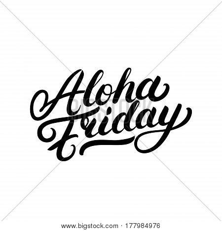 Aloha friday hand written lettering. Motivational and inspirational quote. Modern brush calligraphy for invitation and greeting card, print, poster. Isolated on white background. Vector illustration.