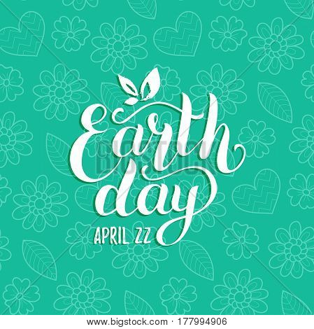 Happy Earth Day hand lettering background. Vector illustration with floral seamless pattern for greeting card, poster, etc