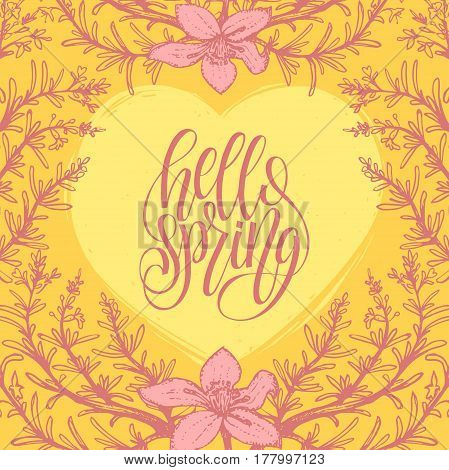 Hello Spring lettering inspirational typography banner. Vector leaves and flowers background. Handwritten fun quote in floral frame.