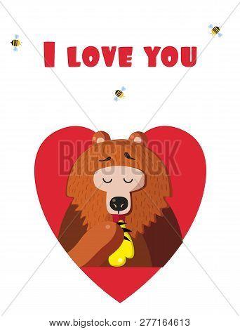I Love You Valentine Greeting Card Of Cute Cartoon Bear Vector Illustration Character Eating Honey I
