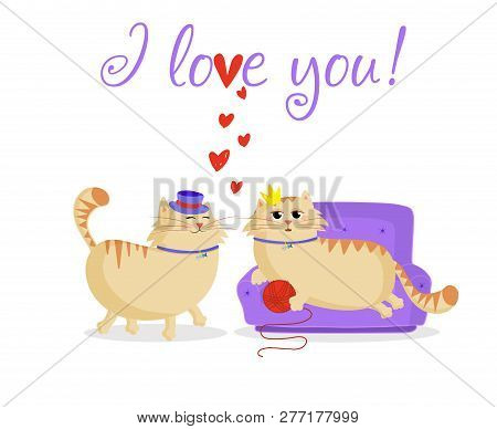I Love You Greeting Card With Cute Cartoon Cats Couple Boy And Girl In Love. Male Cat In Top Hat And