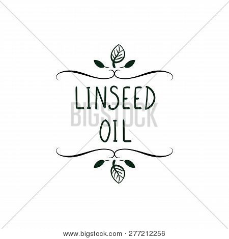 Vector Linseed Oil Packaging Element, Doodle Hand Drawn Filigree Vignette With Leaves, Black And Whi