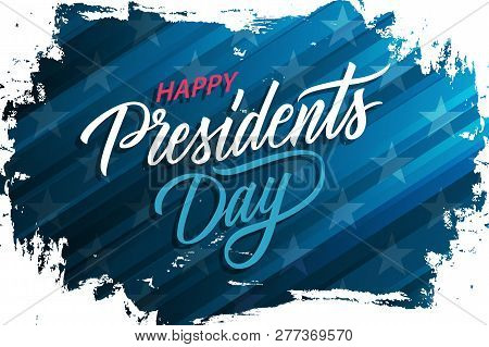 Usa Presidents Day Celebrate Banner With Brush Stroke Background And Hand Lettering Text Happy Presi
