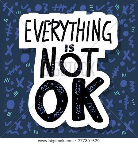 Everything Is Not Ok Handwritten Lettering Sticker With Abstract Decoration. Poster Vector Template