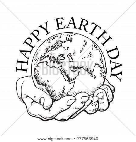 Happy Earth Day Typography. Globe In Hands. Two Palms Hold The Earth. Environment Concept. Hand Draw