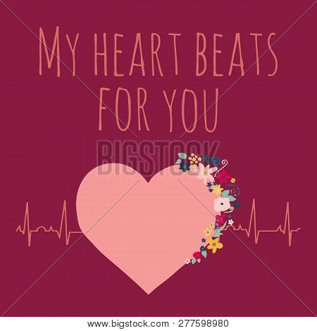 My Heart Beats For You Valentines Day Vector Illustration. Pink Heart With Flowers On Electrocardiog