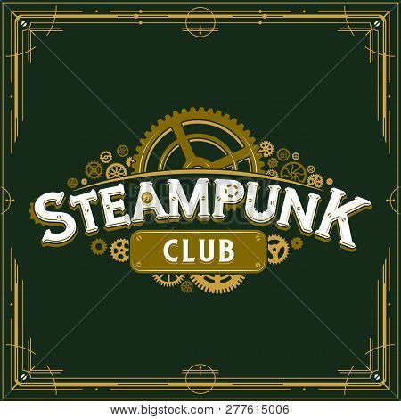 Steampunk Club Insignia Gears Design Victorian Era Cogwheels Logo Vector Poster Great For Banner Or