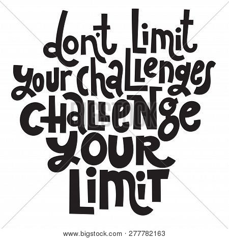 Dont Limit Your Challenges Challenge Your Limit - Unique Vector Hand Drawn Motivational Quote To Kee