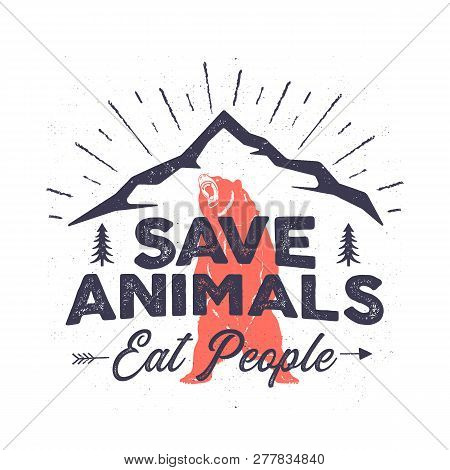 Funny Camping Logo - Save Animals Eat People Quote. Mountain Adventure Emblem. Wilderness Poster Wit