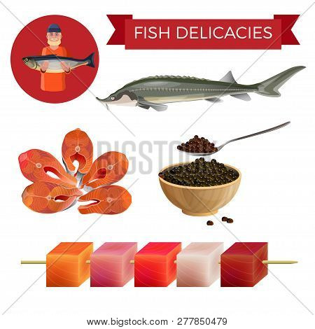 Fish Delicacies Set With Sturgeon, Steaks, Black Caviar And Food On A Skewer. Vector Illustration Is