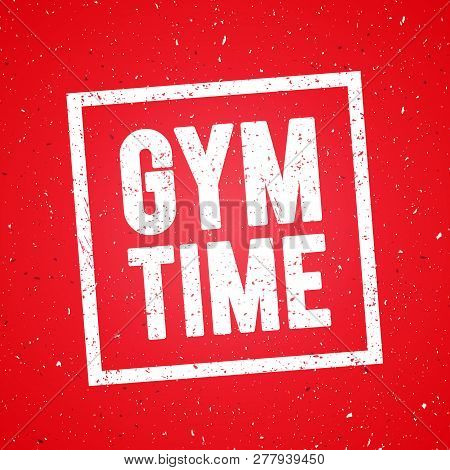 Vector Illustration Concept Gym Time. Fitness Gym Muscle Workout. Inspiring And Motivation Quote Pos