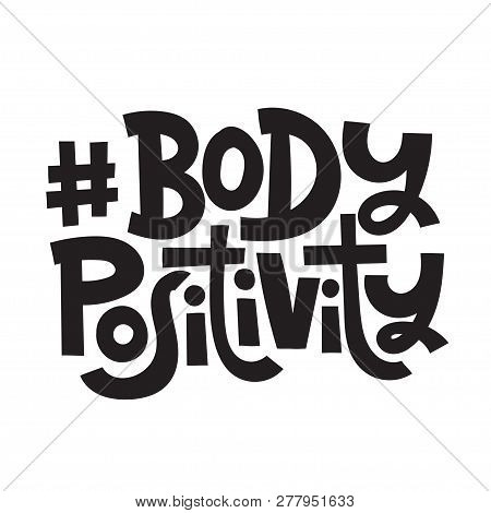 Body Positivity - Hand Drawn Vector Lettering. Body Positive, Mental Health Hashtag, Slogan Stylized