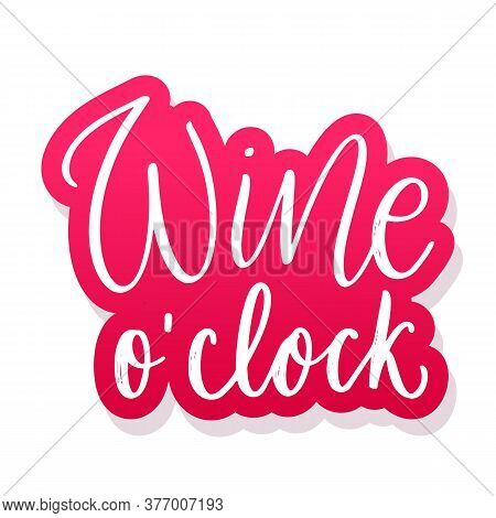 Wine O Clock - Vector Quote. Positive Funny Saying For Poster In Cafe And Bar, T Shirt Design. Graph