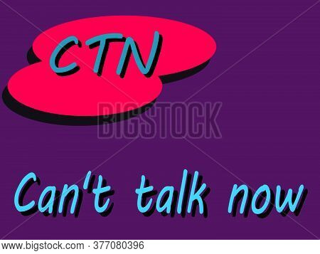 Ctn Acronyms Cant Talk Now Presented On Logo Style Colorful Vector For Communication Poster Print Il