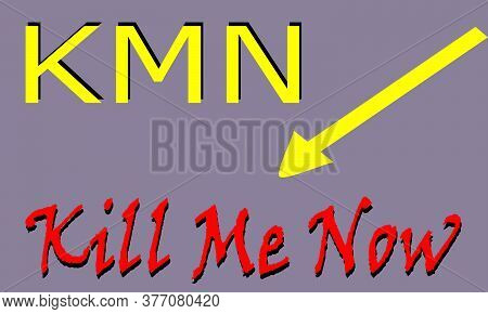 Kmn Acronyms Kill Me Now Presented On Logo Style Colorful Vector For Communication Poster Print Illu