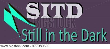 Sitd Abbreviation Still In The Dark Displayed With Text And Symbolic Pattern On Educational Backgrou
