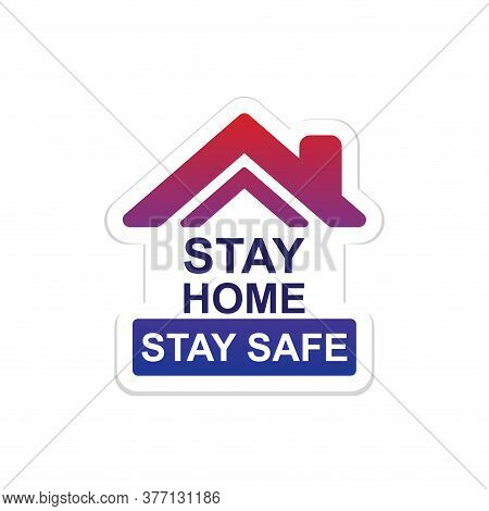 Stay Home Stay Safe. Slogan With House Icon. Campaign, Measure From Coronavirus, Covid-19. Pandemic