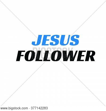 Jesus Follower, Christian Faith Quote, Typography For Print Or Use As Poster, Card, Flyer Or T Shirt
