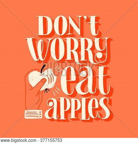 Do Not Worry Eat Apples. Hand-drawn Lettering Quote For A Healthy Lifestyle. Wisdom For Merchandise,