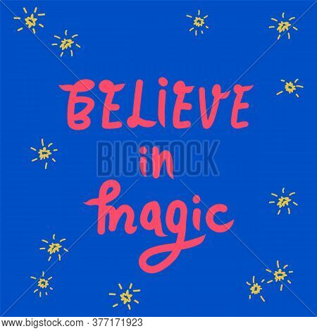 Lettering Believe To Magic, Hand-drawn. Inscription In A Circle Of Stars. An Illustration Drawn In T