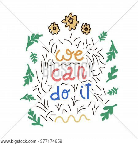 The Inscription On The Label We Can Do It. Illustration Of An Inscription In A Circle Of Flowers And