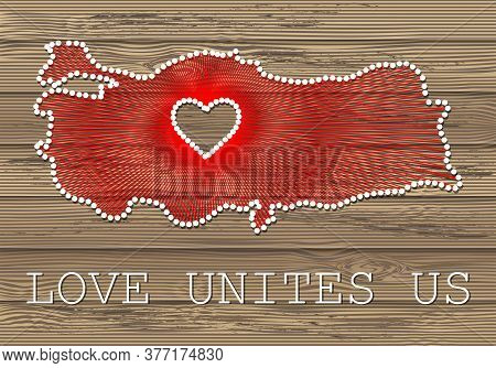 Turkey Art Vector Map With Heart. String Art, Yarn And Pins On Wooden Planks Texture. Love Unites Us