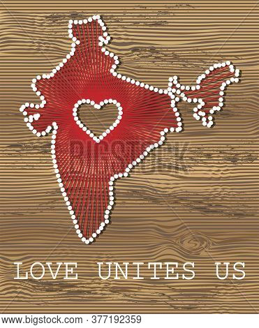 India Art Vector Map With Heart. String Art, Yarn And Pins On Wooden Board Texture. Love Unites Us.
