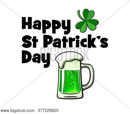 Happy Saint Patricks Day Card With Text, Lucky Shamrock Three Clover Leaf And Mug Of Green Beer