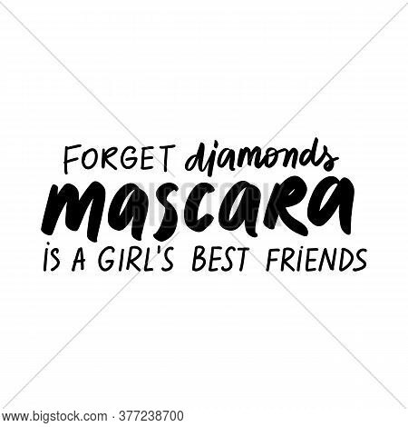 Forget Diamonds, Mascara Is A Girls Best Friends. Vector Handwritten Quote About Makeup, Eyes, Lashe