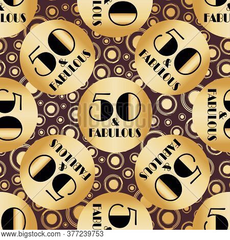 Fifty And Fabulous Birthday Seamless Vector Pattern Gold Foil Background. Metallic Circles Of Art De