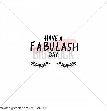 Have A Fabulash Day. Vector Handwritten Lashes Quote. Calligraphy Phrase Or Saying For Beauty Salon,