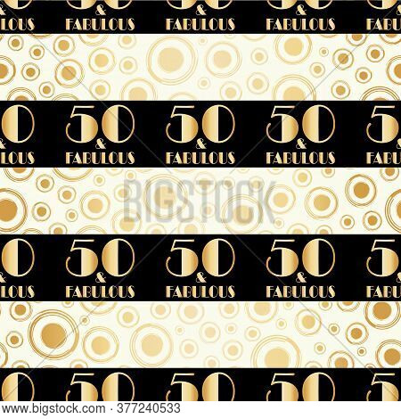 Fifty And Fabulous Birthday Seamless Vector Pattern Gold Foil Background. Black Horizontal Stripes W
