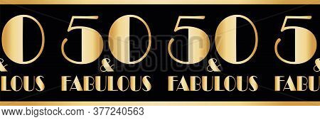 Fifty And Fabulous Birthday Vector Gold Foil Effect Border. Elegant Banner With Bold Art Deco Style