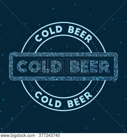 Cold Beer. Glowing Round Badge. Network Style Geometric Cold Beer Stamp In Space. Vector Illustratio