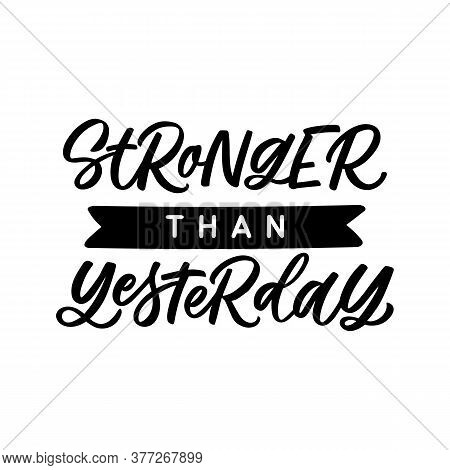 Hand Lettered Quote. The Inscription: Stronger Than Yesterday. Perfect Design For Greeting Cards, Po