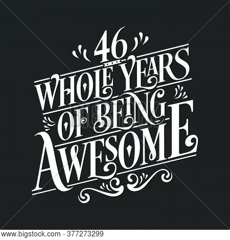 46 Years Birthday And 46 Years Wedding Anniversary Typography Design, 46 Whole Years Of Being Awesom