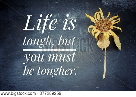 Inspirational Quote - Life Is Tough, But You Must Be Tougher. Motivational Words Concept With  Text