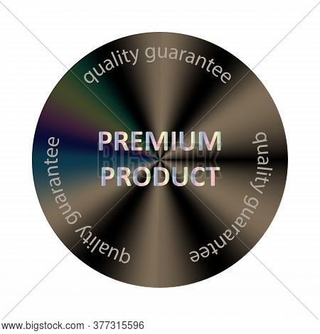 Premium Product Round Hologram Dark Sticker. Vector Element For Product Quality Guarantee. Premium P
