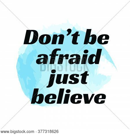 Don't Be Afraid Just Believe,  Bible Verse, Typography For Print Or Use As Poster, Card, Flyer, Bann